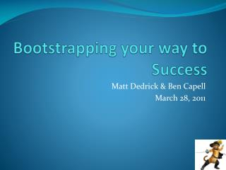 Bootstrapping your way to Success