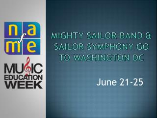 Mighty Sailor Band & Sailor Symphony go  to Washington  DC