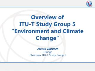 Overview of  ITU-T Study Group 5 �Environment and Climate Change�