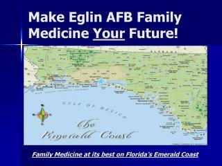 Make Eglin AFB Family Medicine  Your  Future!