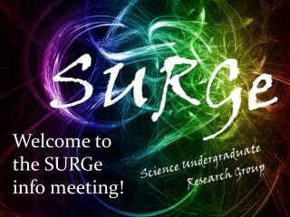 Welcome to the SURGe info meeting!