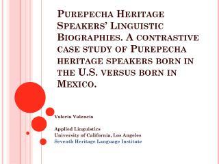 Valeria  Valencia Applied  Linguistics University  of California, Los  Angeles Seventh Heritage Language Institute