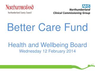 Better Care Fund Health and Wellbeing Board Wednesday 12 February 2014