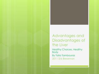 Advantages and Disadvantages of the Liver