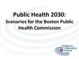 Public Health 2030:  Scenarios for the Boston Public Health Commission