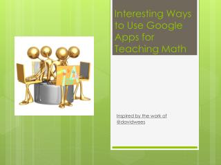 Interesting Ways to Use Google Apps for Teaching Math