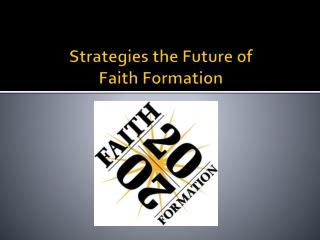 Strategies  the Future of   Faith Formation