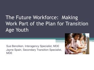 The Future Workforce:  Making Work Part of the Plan for Transition Age Youth