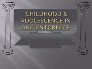 Childhood & adolescence in  ancientGreece