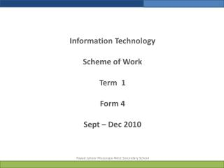 Information Technology  Scheme of Work Term  1   Form 4 Sept – Dec 2010