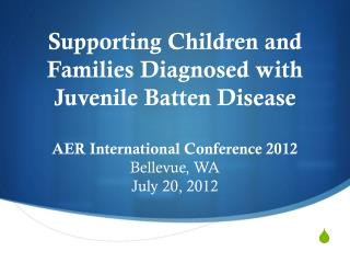 Supporting  Children and Families Diagnosed with Juvenile Batten  Disease