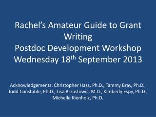 Rachel's Amateur Guide to Grant Writing Postdoc  Development Workshop Wednesday 18 th  September 2013