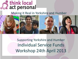 Supporting Yorkshire and Humber Individual Service Funds Workshop 24th April 2013