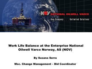 Work  Life  Balance  at  the  Enterprise National Oilwell Varco  Norway , AS (NOV) By  Susana  Serra Msc .  Change  Man