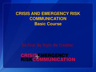 CRISIS AND EMERGENCY RISK COMMUNICATION Basic Course
