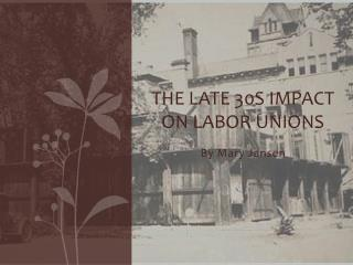 The Late 30s Impact on Labor Unions
