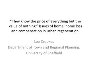 """They know the price of everything but the value of nothing."" Issues of home, home loss and compensation in urban regen"