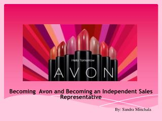 Becoming  Avon and Becoming an Independent  S ales  R epresentative By: Sandra Minchala