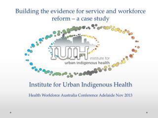 Building the evidence for service and workforce reform – a case study  Institute for Urban Indigenous  Health