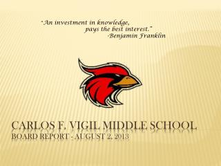 Carlos F. Vigil Middle School  Board Report - August 2, 2013
