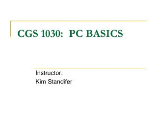 CGS 1030:  PC BASICS