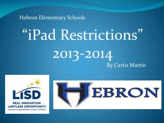 "Hebron Elementary Schools ""iPad Restrictions"" 2013-2014 		By Curtis Martin"