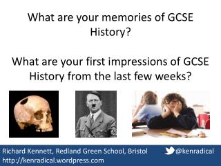 What are your memories of GCSE History? What are your first impressions of GCSE History from the last few weeks?