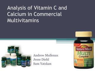 Analysis of Vitamin C and Calcium in Commercial Multivitamins