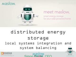 d istributed  e nergy  s torage l ocal systems integration and system balancing S imon Daniel, CEO Moixa Technology