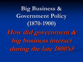 big business  government policy 1870-1900