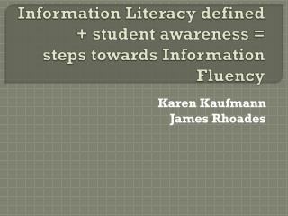 Information Literacy defined + student awareness =  steps towards Information Fluency