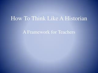 How To Think Like A Historian