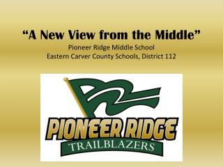 """A New View from the Middle"" Pioneer Ridge Middle School Eastern Carver County Schools, District 112"