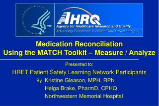Presented to:  HRET Patient Safety Learning Network Participants  By   Kristine Gleason, MPH, RPh   Helga Brake, PharmD