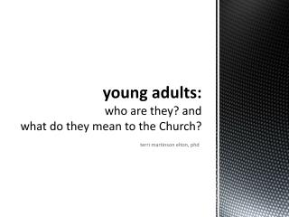 young adults:  who are they?  a nd what  do they mean to the Church?