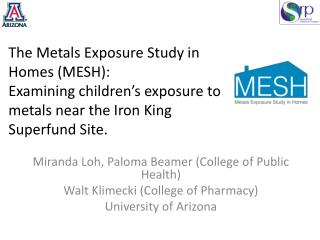 The Metals Exposure Study in Homes (MESH):  Examining children's  exposure to metals near the Iron King Superfund Site.