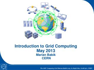 Introduction to Grid  Computing May  2013 Marian  Babik  CERN