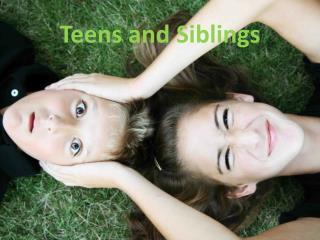 Teens and Siblings