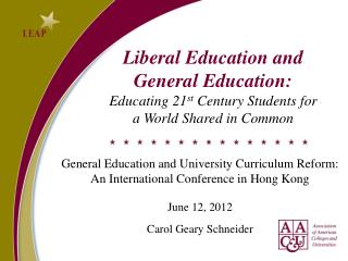 Liberal Education and  General Education: Educating 21 st  Century Students for  a World Shared in Common