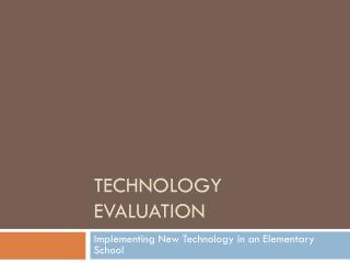 Technology Evaluation