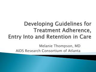 Developing Guidelines for Treatment Adherence,  Entry Into and Retention in Care