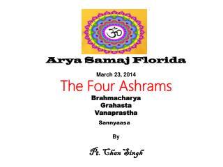 Arya Samaj Florida March  23,  2014 The  Four Ashrams Brahmacharya Grahasta Vanaprastha Sannyaasa By Pt. Chan Singh
