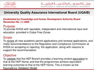 Purpose To provide KHDA with reputable, independent and international input and guidance on the quality of higher educa