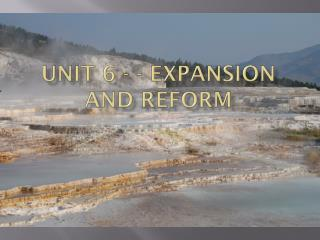 Unit 6 - - EXPANSION AND REFORM