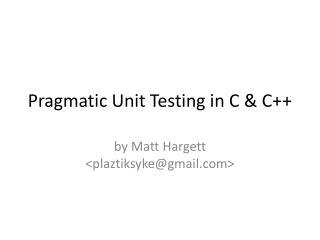 Pragmatic Unit Testing in C & C++