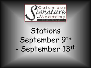 Stations  September 9 th - September 13 th