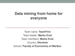 T eam  name:  TeamFirst Team  leader :  Marko  Ereš Team  members :  Marko  Ereš Country :  Slovenia School :  Faculty