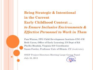 Being Strategic & Intentional  in the Current  Early Childhood Context … to Ensure Inclusive Environments & Effective P