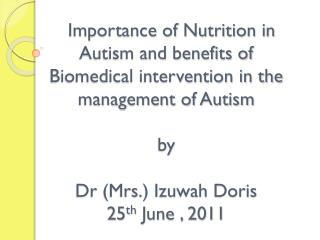 Importance of Nutrition in Autism and benefits of Biomedical intervention in the management of Autism by  Dr (Mrs.) I