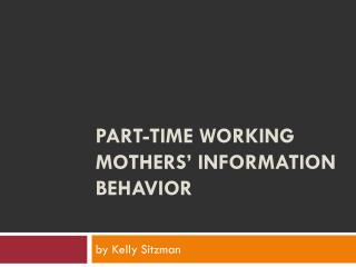Part-Time Working Mothers' Information Behavior